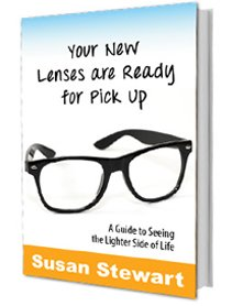 Purchase Susan Stewart's Book Your New Lenses Are Ready For Pick Up: A Guide To Seeing The Lighter Side Of Life